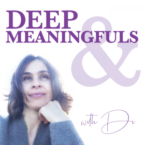 deep-and-meaningfuls-with-di-podcast